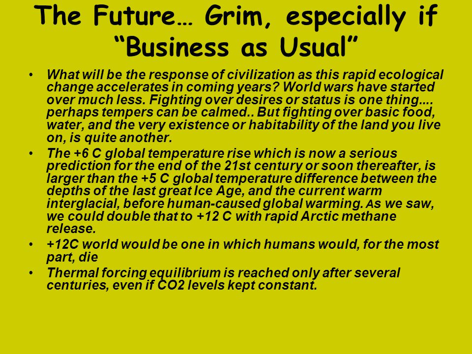The Future… Grim, especially if Business as Usual