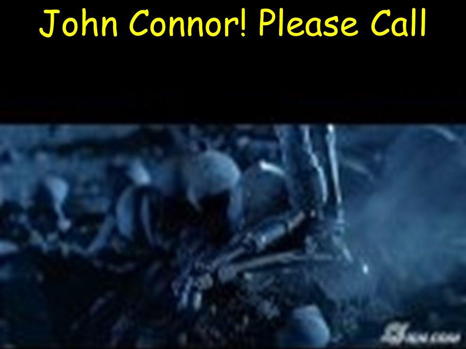John Connor! Please Call