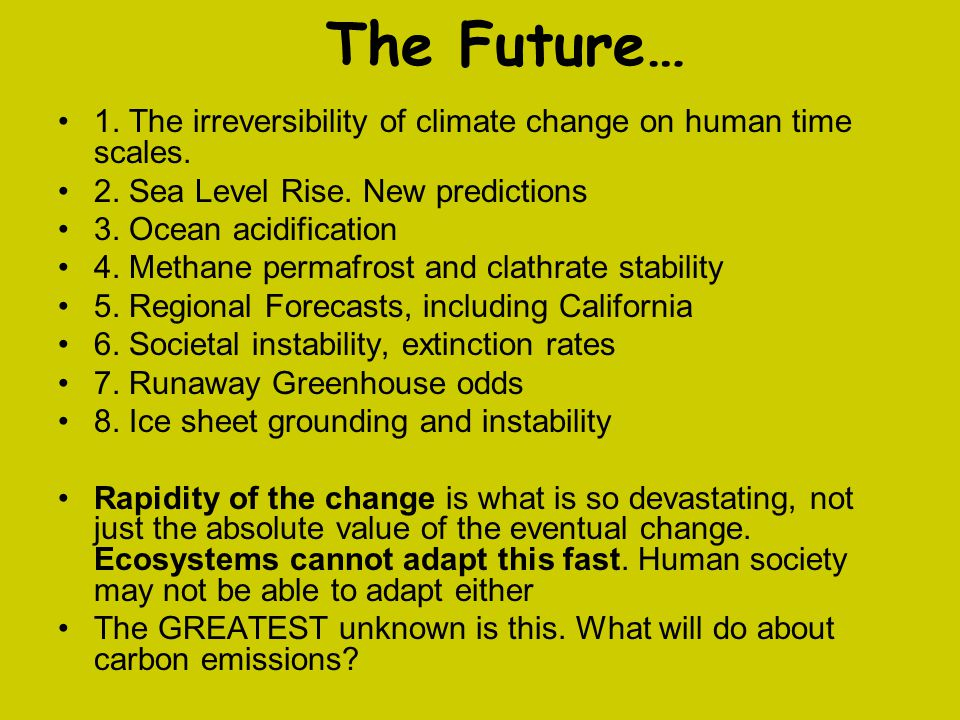 The Future… 1. The irreversibility of climate change on human time scales. 2. Sea Level Rise. New predictions.