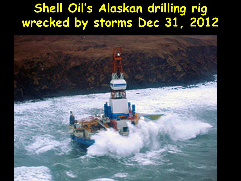Shell Oil's Alaskan drilling rig wrecked by storms Dec 31, 2012