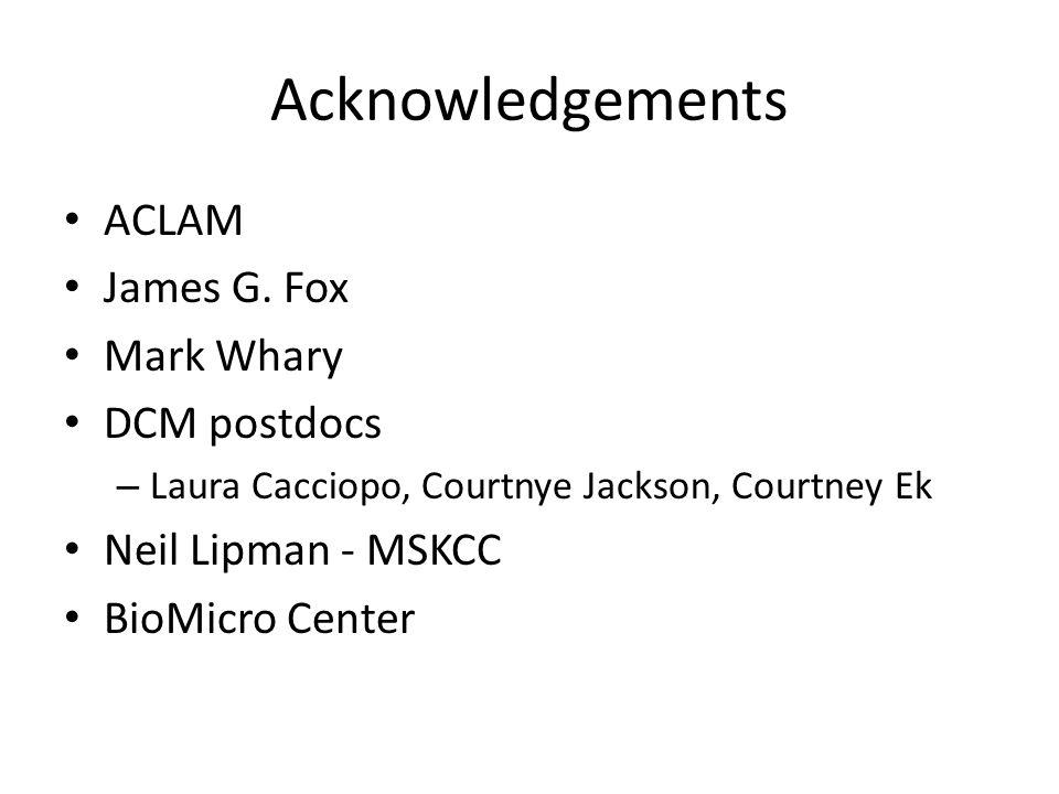 Acknowledgements ACLAM James G. Fox Mark Whary DCM postdocs