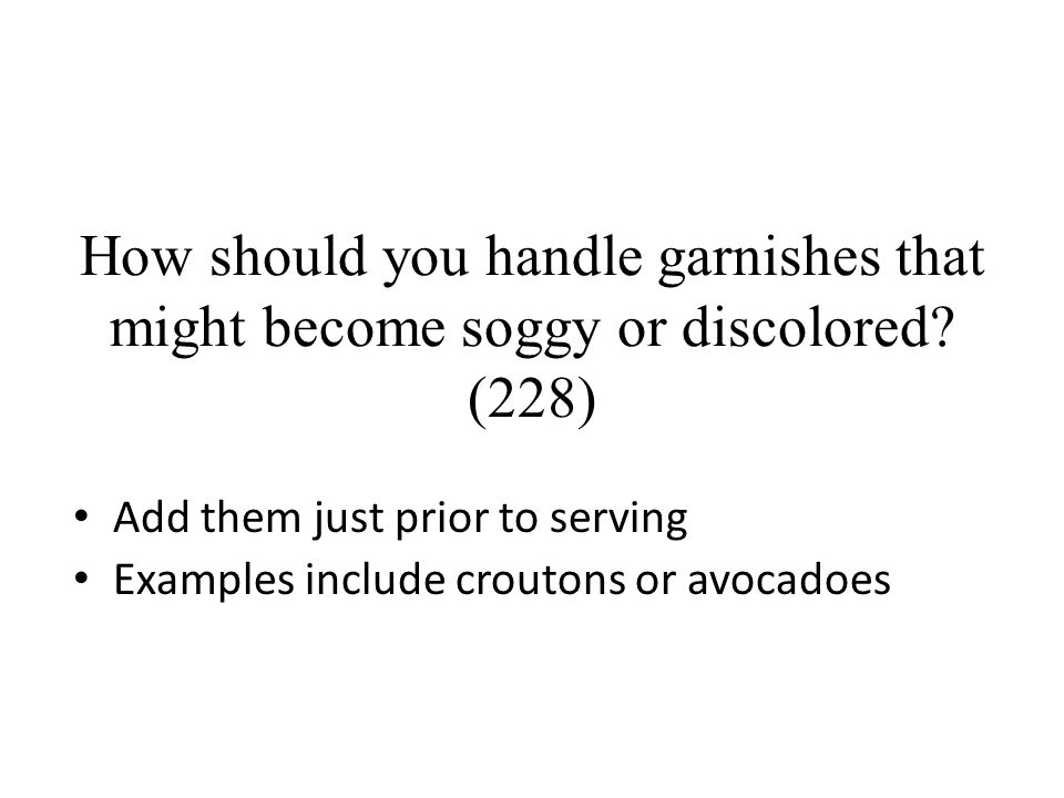 How should you handle garnishes that might become soggy or discolored