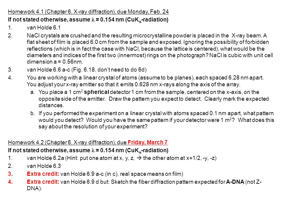 Homework 4.1 (Chapter 6, X-ray diffraction), due Monday, Feb. 24