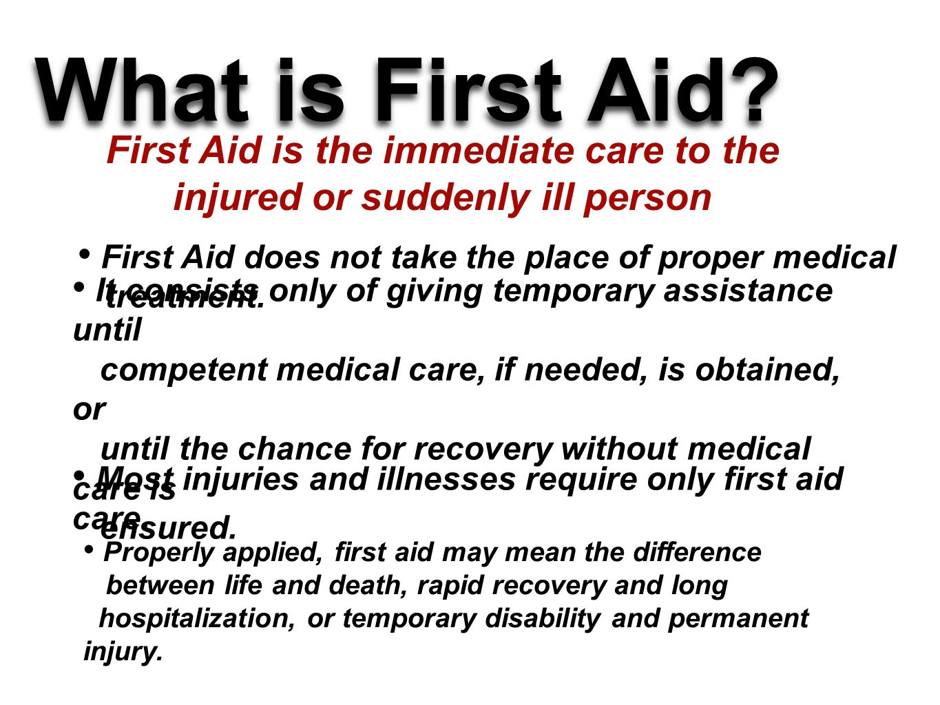 First Aid is the immediate care to the injured or suddenly ill person