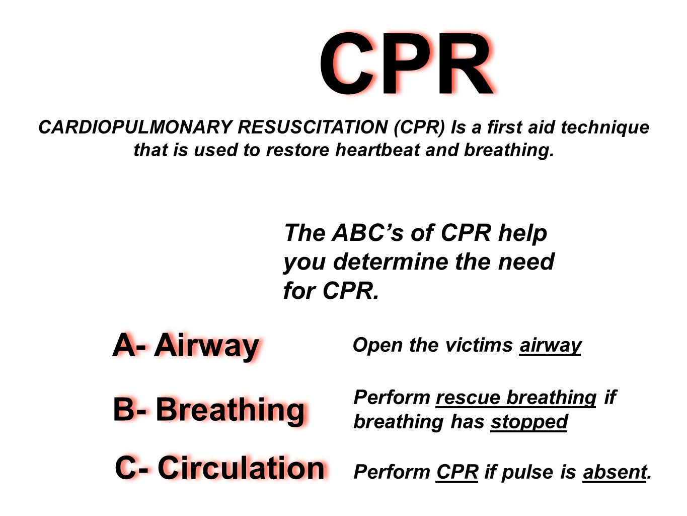 CPR A- Airway B- Breathing C- Circulation