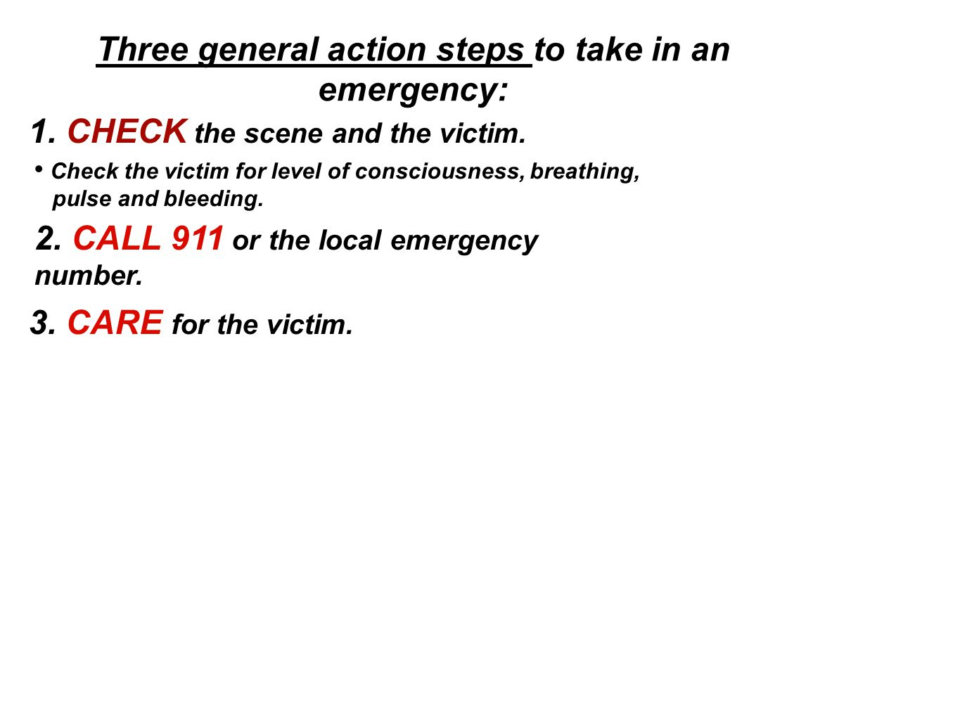 Three general action steps to take in an emergency: