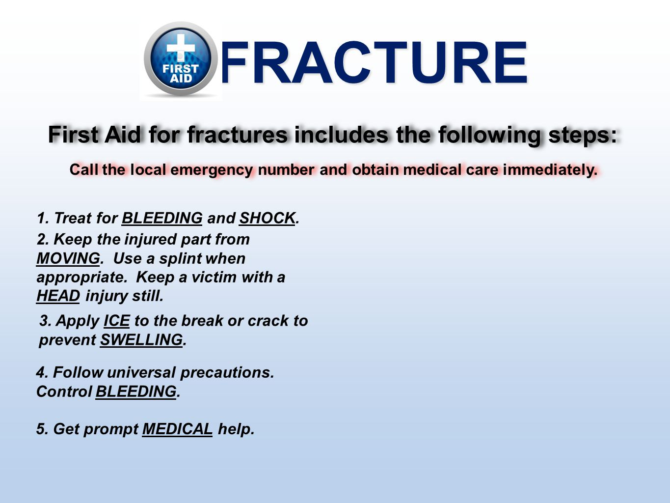FRACTURE First Aid for fractures includes the following steps: