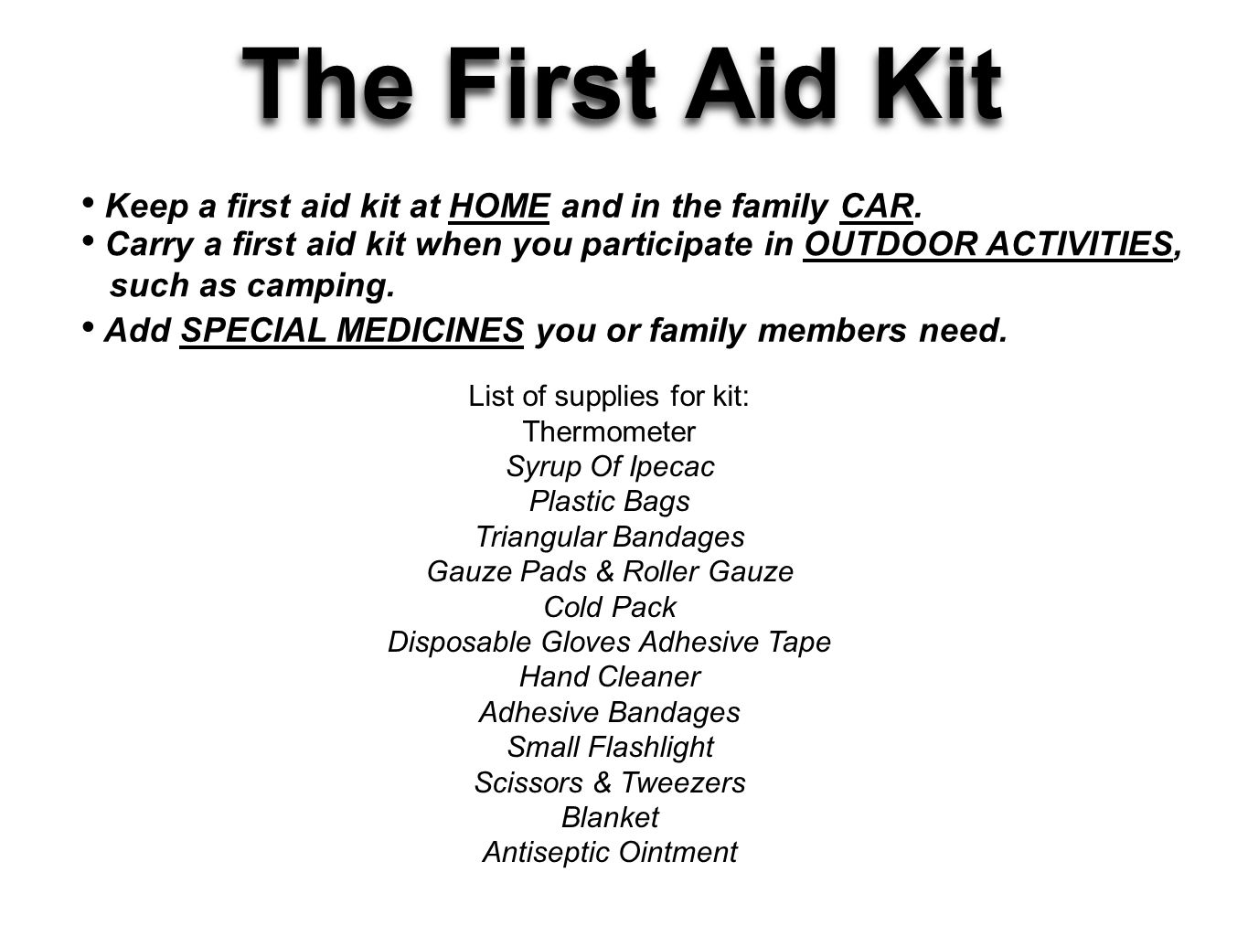 The First Aid Kit Keep a first aid kit at HOME and in the family CAR.