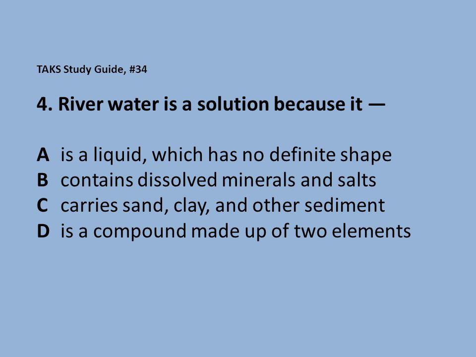 4. River water is a solution because it —