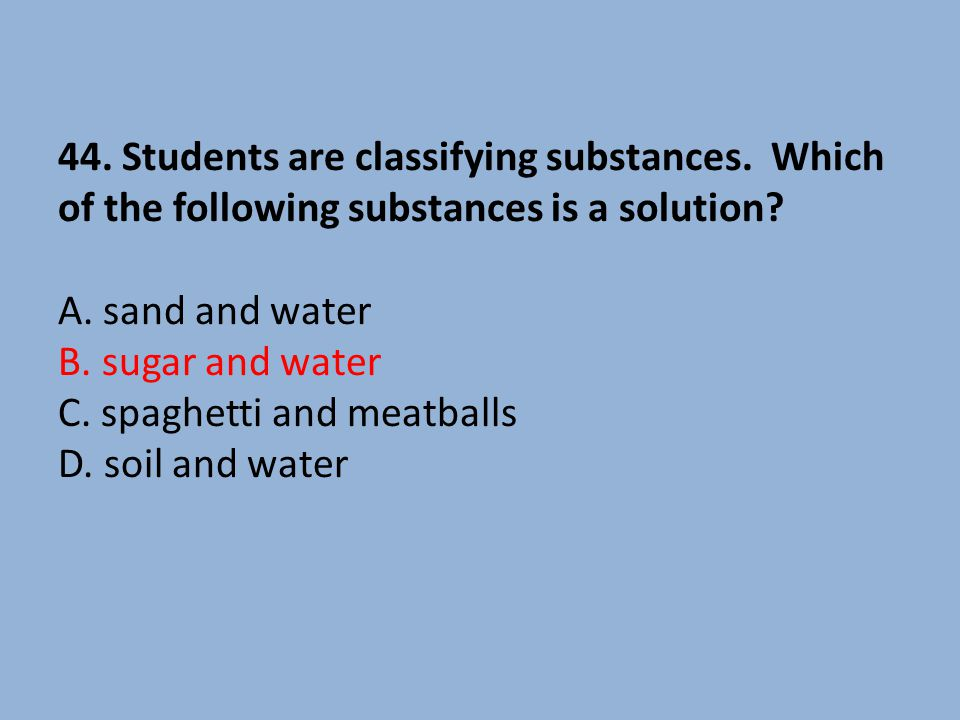 44. Students are classifying substances