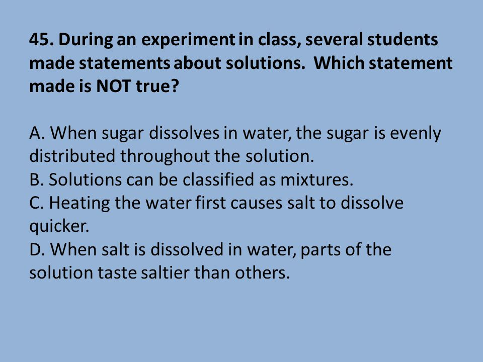 45. During an experiment in class, several students made statements about solutions.