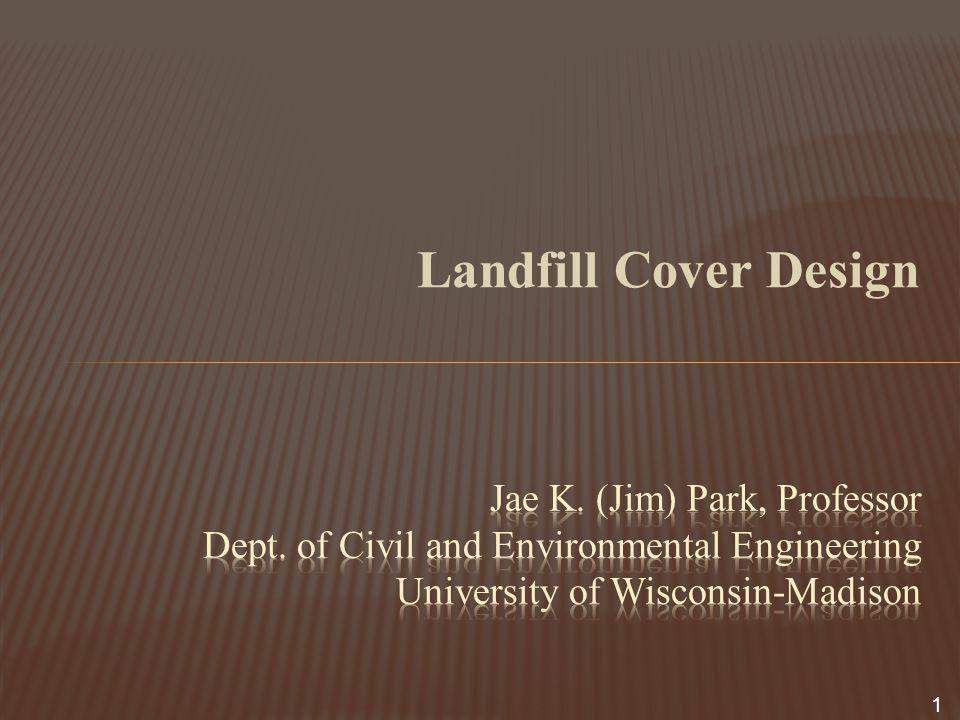 Landfill Cover Design Jae K. (Jim) Park, Professor Dept.
