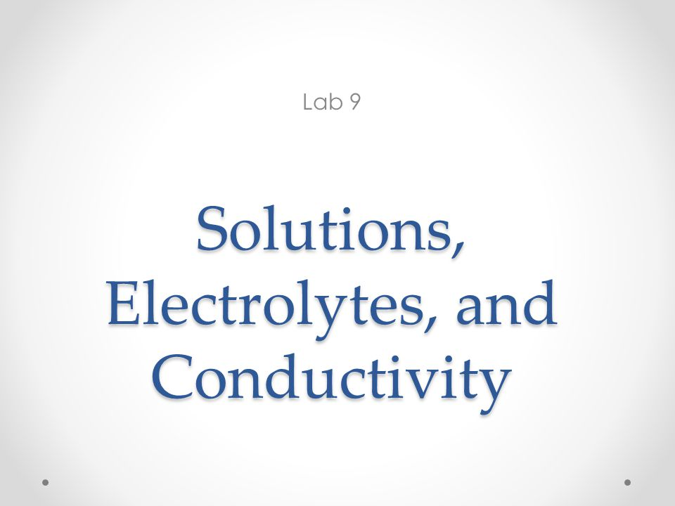 Solutions, Electrolytes, and Conductivity