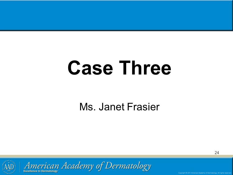 Case Three Ms. Janet Frasier