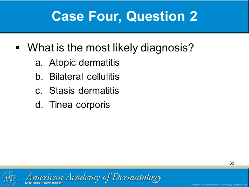 Case Four, Question 2 What is the most likely diagnosis
