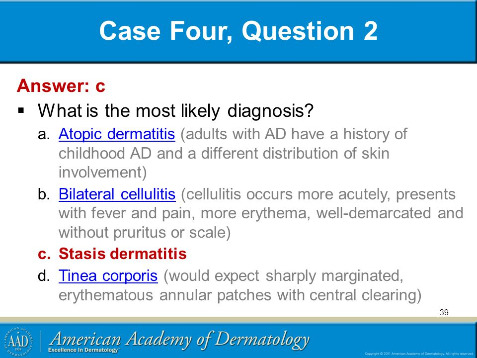 Case Four, Question 2 Answer: c What is the most likely diagnosis