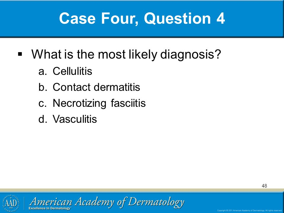 Case Four, Question 4 What is the most likely diagnosis Cellulitis