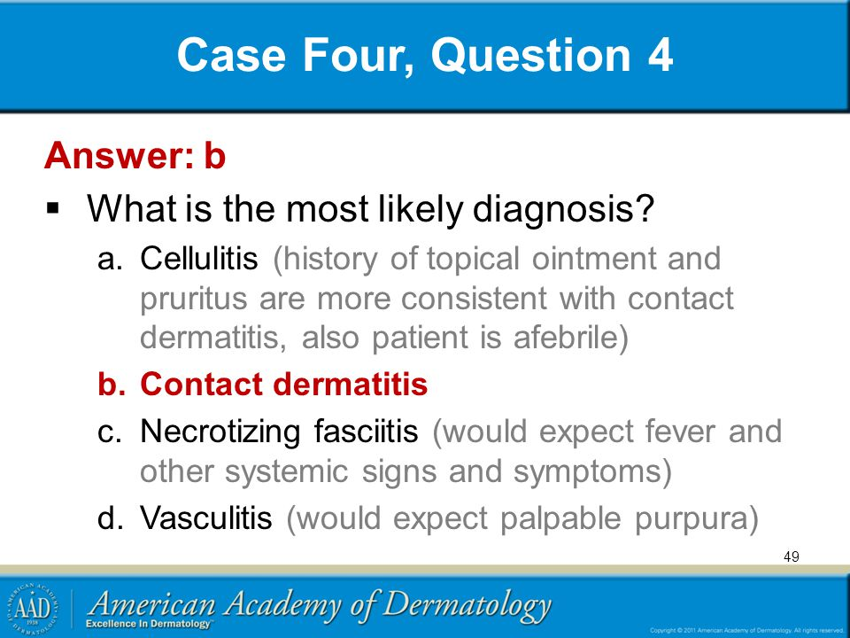 Case Four, Question 4 Answer: b What is the most likely diagnosis