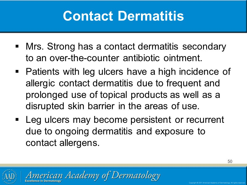 Contact Dermatitis Mrs. Strong has a contact dermatitis secondary to an over-the-counter antibiotic ointment.