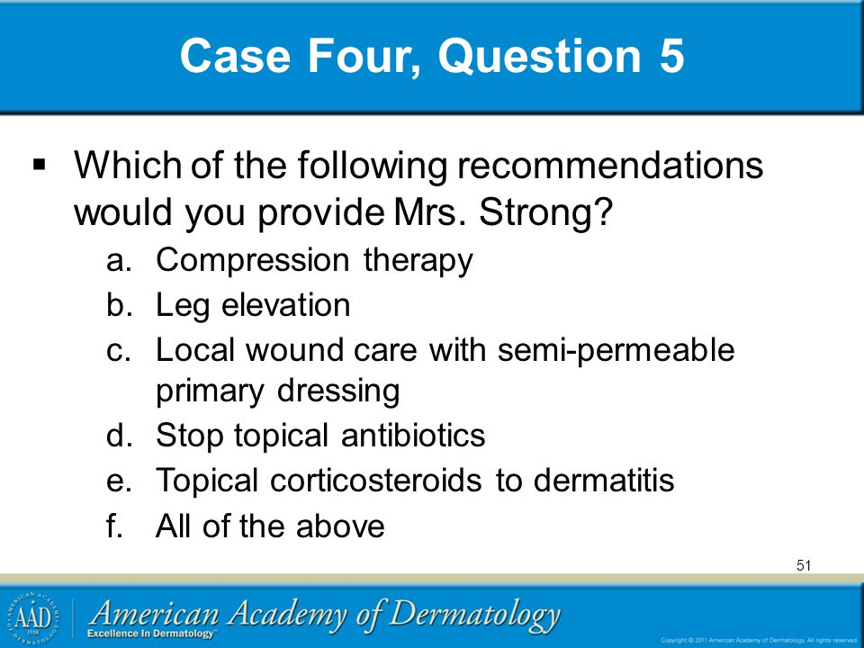 Case Four, Question 5 Which of the following recommendations would you provide Mrs. Strong Compression therapy.
