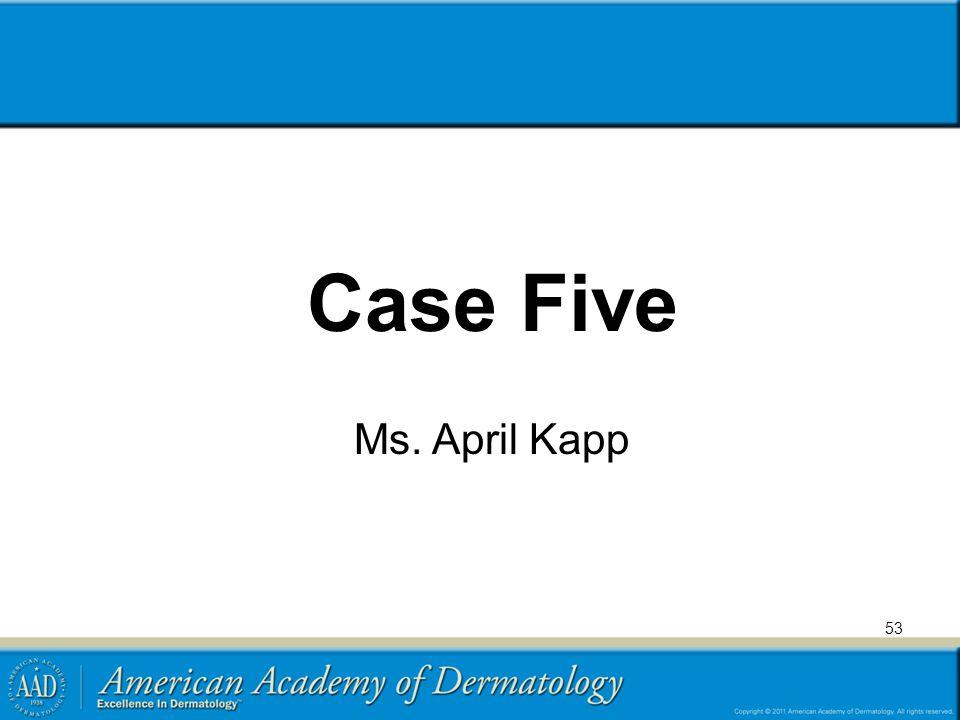 Case Five Ms. April Kapp