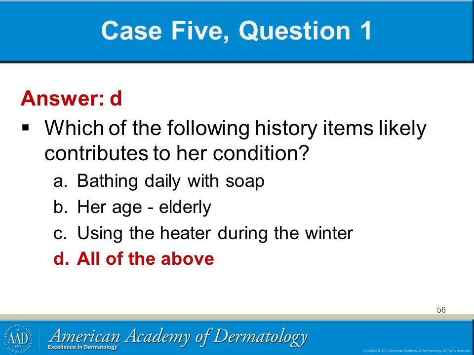 Case Five, Question 1 Answer: d