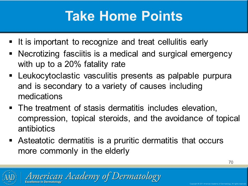 Take Home Points It is important to recognize and treat cellulitis early.