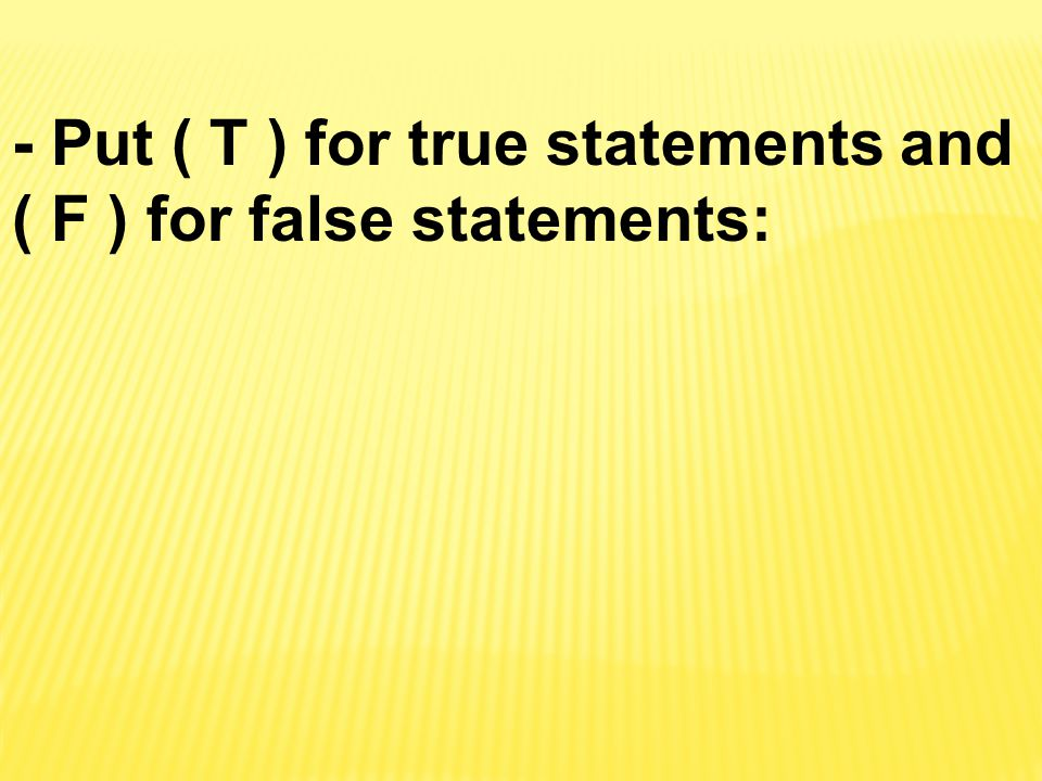 - Put ( T ) for true statements and ( F ) for false statements: