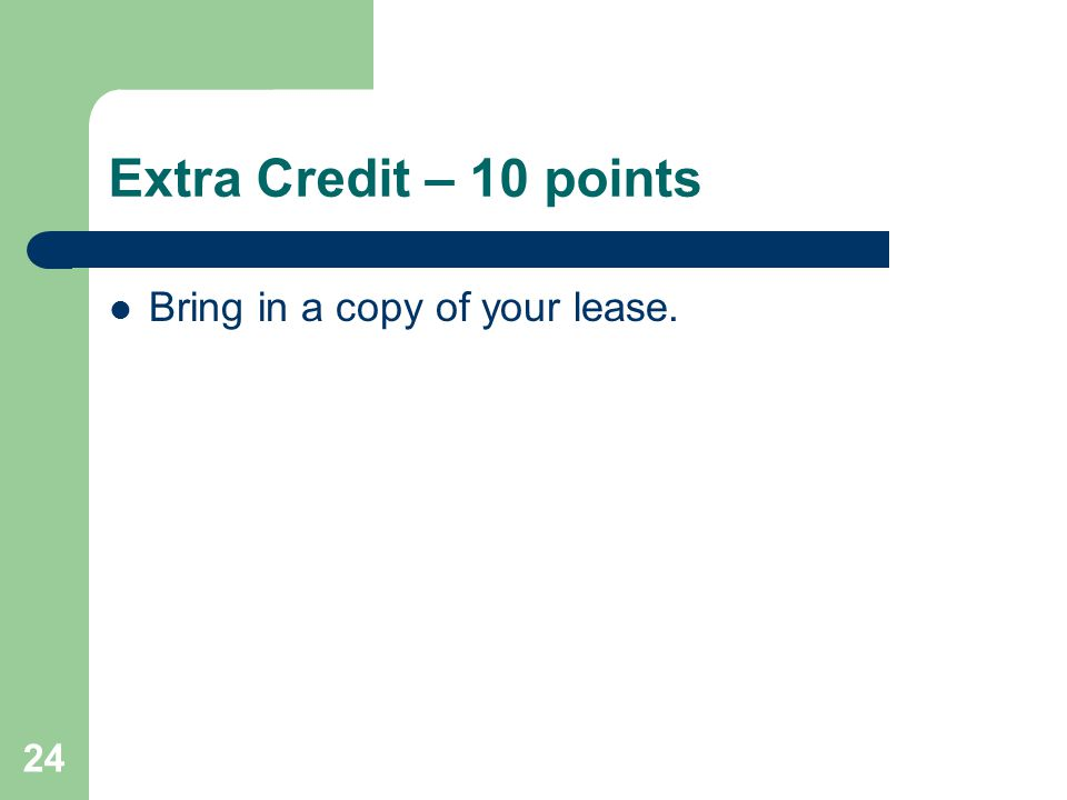 Extra Credit – 10 points Bring in a copy of your lease.