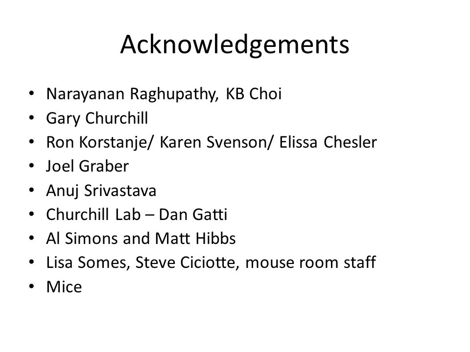 Acknowledgements Narayanan Raghupathy, KB Choi Gary Churchill