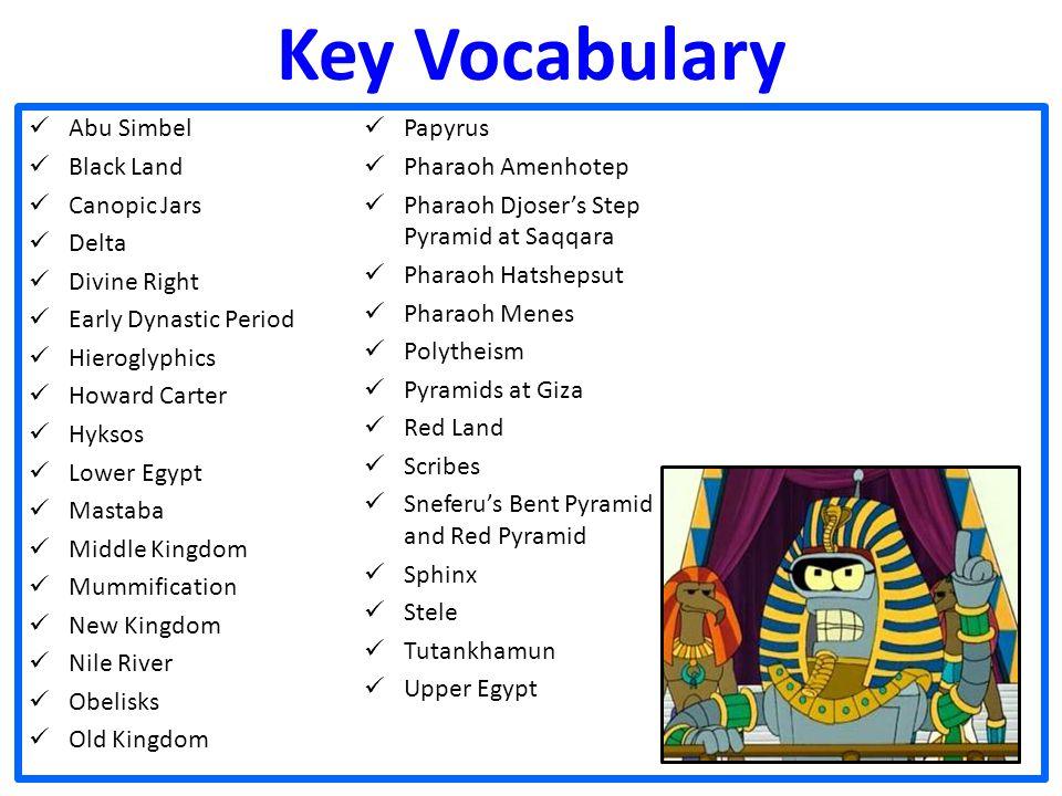 Key Vocabulary Abu Simbel Papyrus Black Land Pharaoh Amenhotep