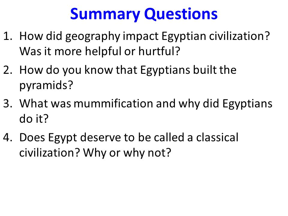 Summary Questions How did geography impact Egyptian civilization Was it more helpful or hurtful How do you know that Egyptians built the pyramids