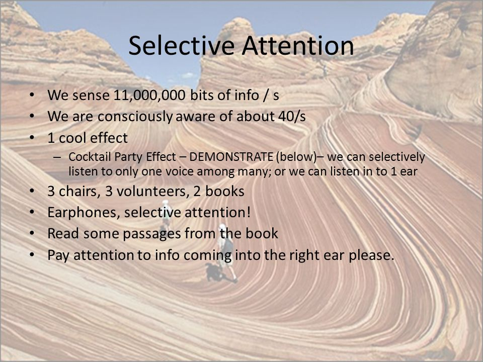 Selective Attention We sense 11,000,000 bits of info / s