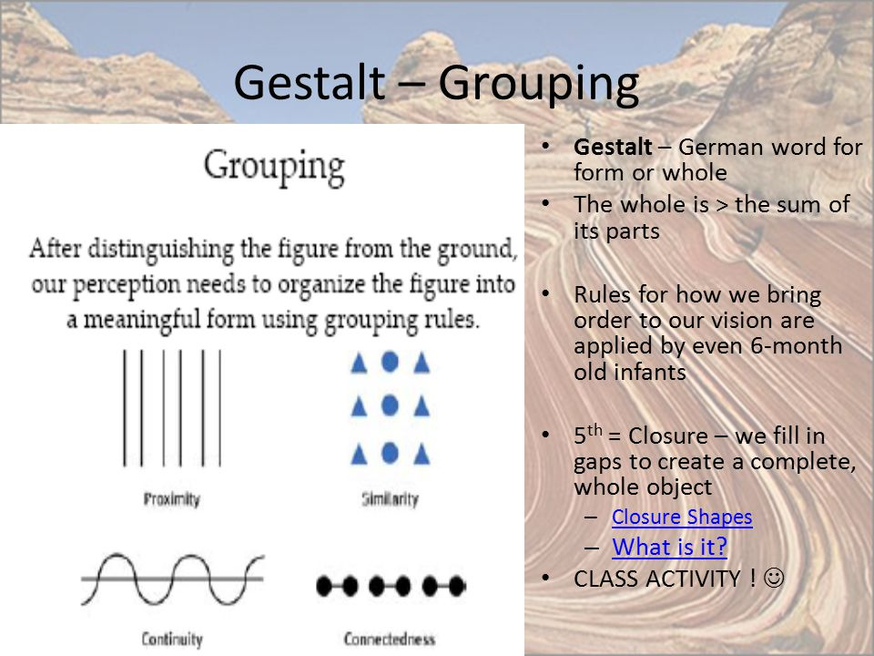 Gestalt – Grouping Gestalt – German word for form or whole