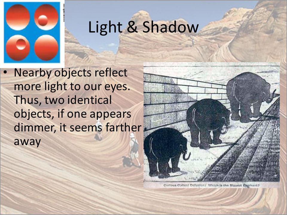 Light & Shadow Nearby objects reflect more light to our eyes.