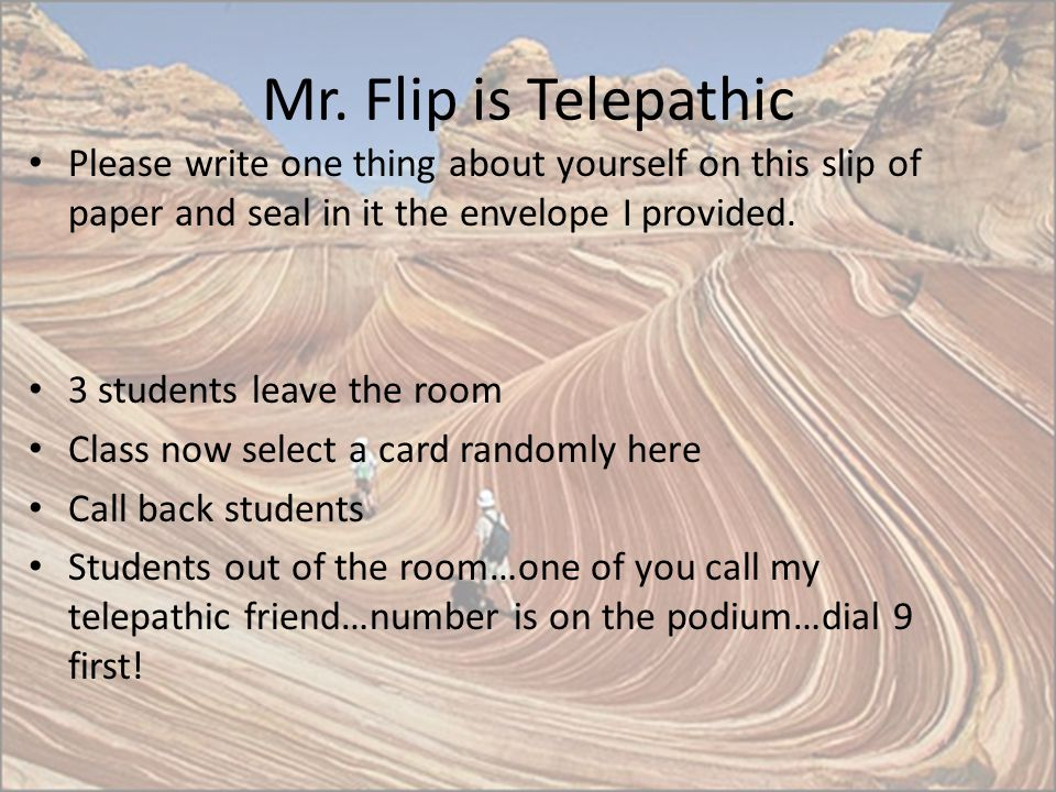 Mr. Flip is Telepathic Please write one thing about yourself on this slip of paper and seal in it the envelope I provided.