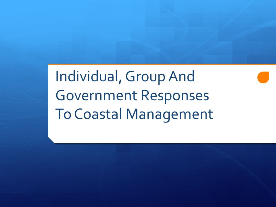 Individual, Group And Government Responses To Coastal Management