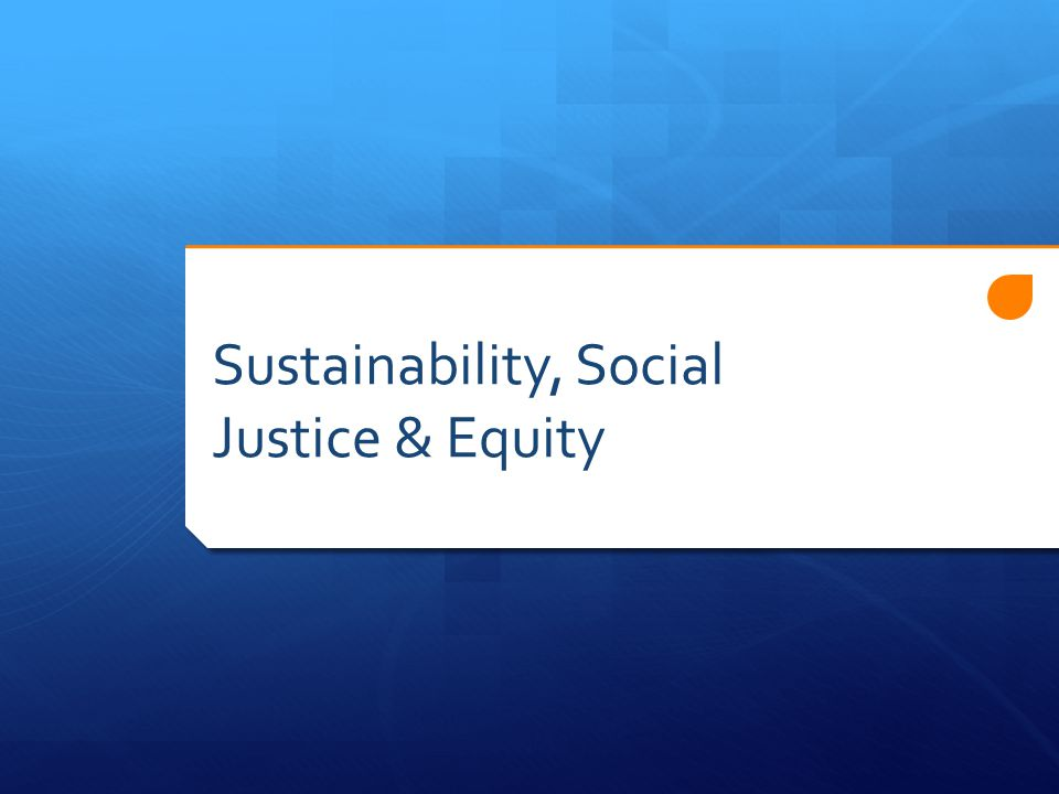 Sustainability, Social Justice & Equity