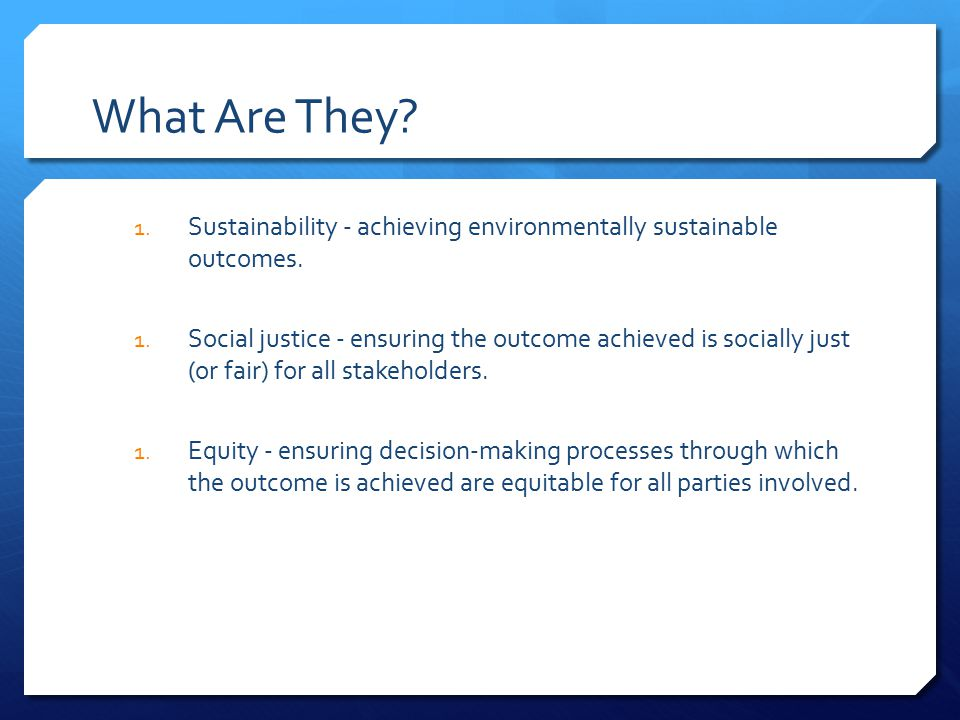 What Are They Sustainability - achieving environmentally sustainable outcomes.