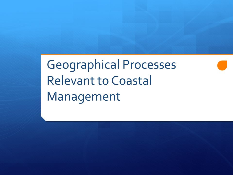Geographical Processes Relevant to Coastal Management