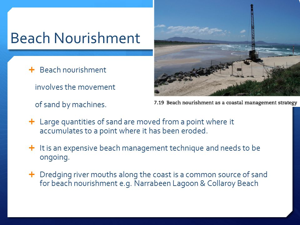 Beach Nourishment Beach nourishment involves the movement