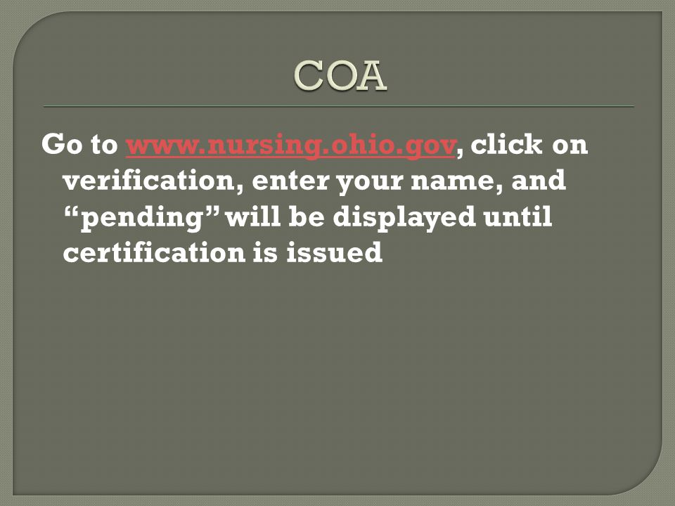 COA Go to www.nursing.ohio.gov, click on verification, enter your name, and pending will be displayed until certification is issued.