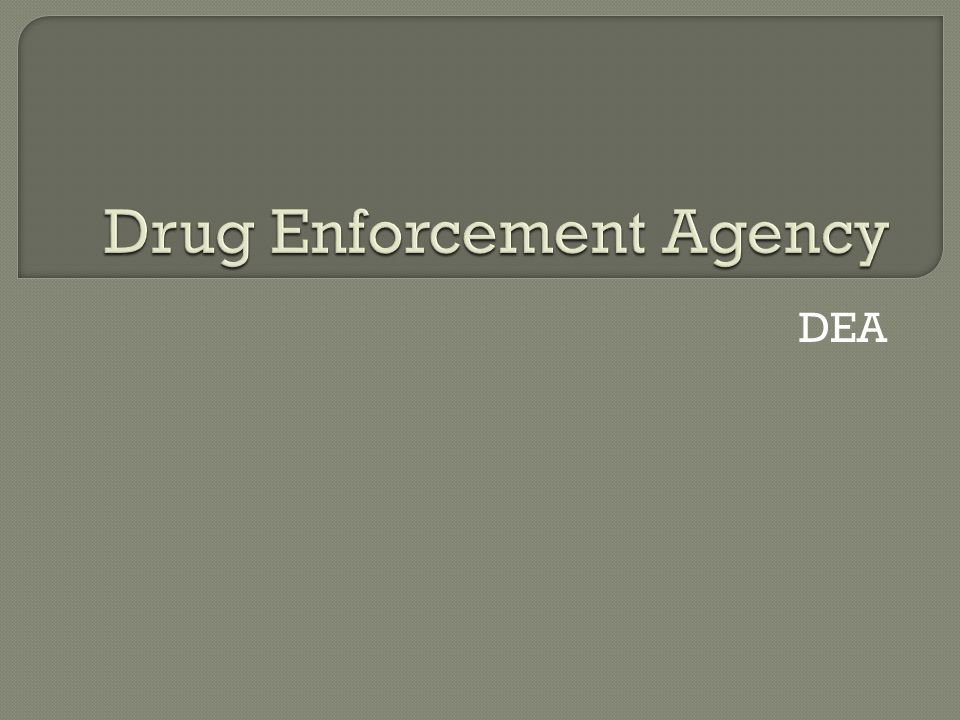 Drug Enforcement Agency