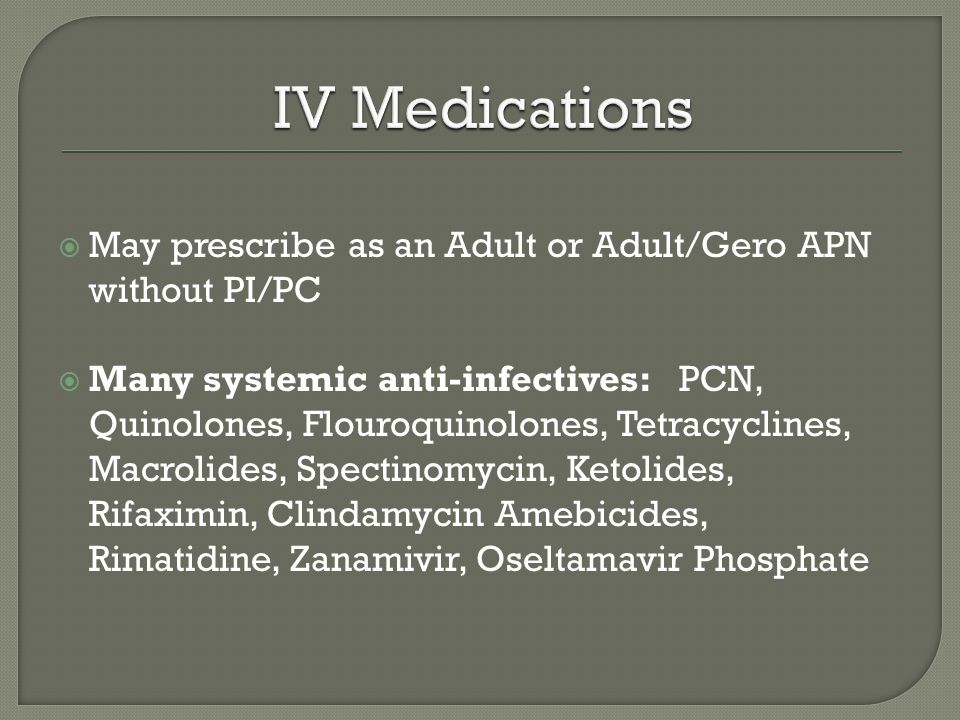 IV Medications May prescribe as an Adult or Adult/Gero APN without PI/PC.