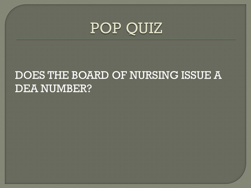POP QUIZ DOES THE BOARD OF NURSING ISSUE A DEA NUMBER