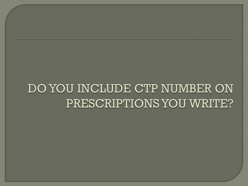 DO YOU INCLUDE CTP NUMBER ON PRESCRIPTIONS YOU WRITE