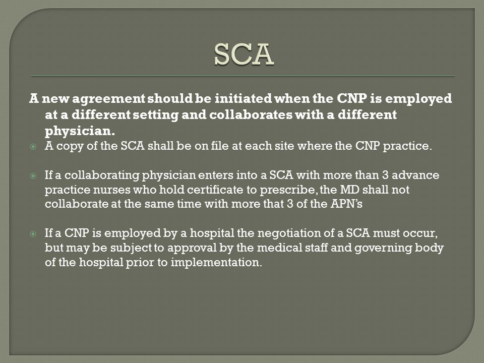 SCA A new agreement should be initiated when the CNP is employed at a different setting and collaborates with a different physician.