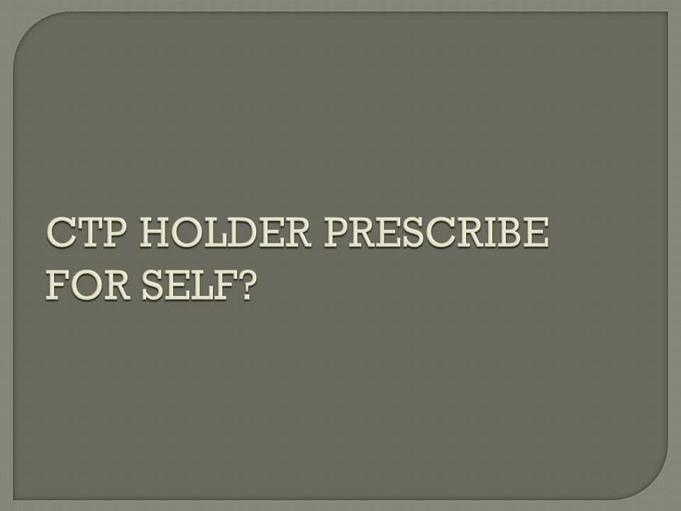 CTP HOLDER PRESCRIBE FOR SELF