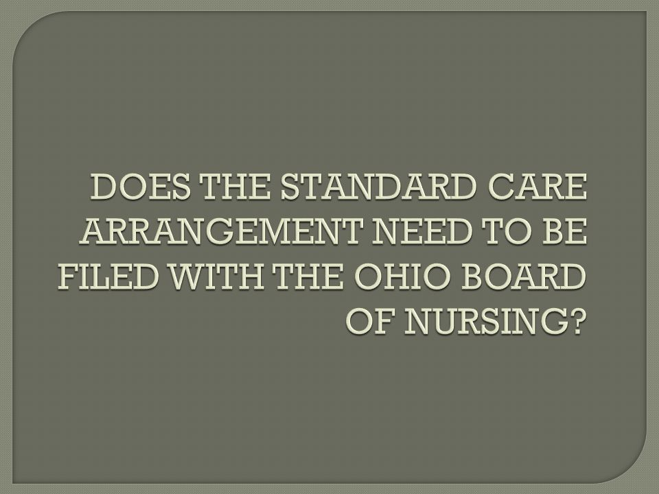 DOES THE STANDARD CARE ARRANGEMENT NEED TO BE FILED WITH THE OHIO BOARD OF NURSING
