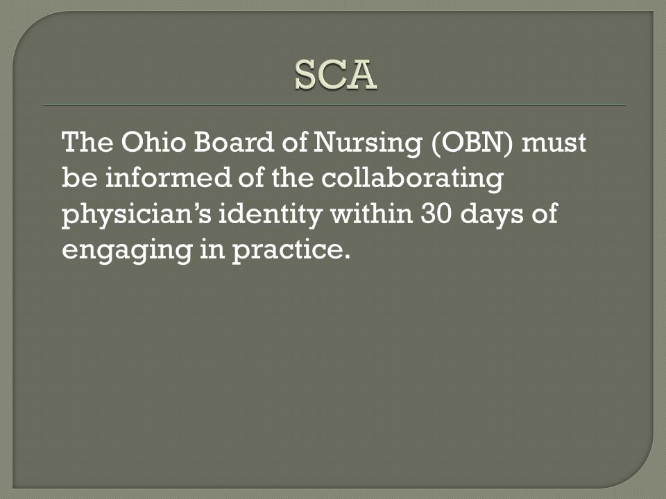SCA The Ohio Board of Nursing (OBN) must be informed of the collaborating physician's identity within 30 days of engaging in practice.